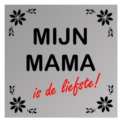 Spreuk spiegel Mijn mama is de liefste